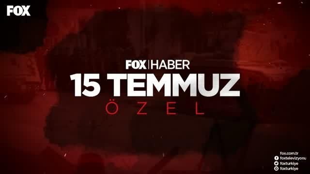 FOX Haber 15 Temmuz Özel